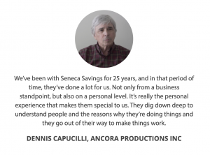 dennis cappucilli ancora productions testimonial seneca savings bank