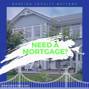 need a mortgage seneca savings local mortgage lender